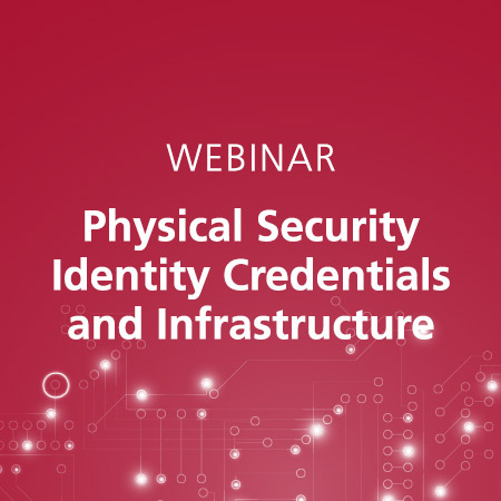 Webinar: Physical Security Identity Credentials and Infrastructure
