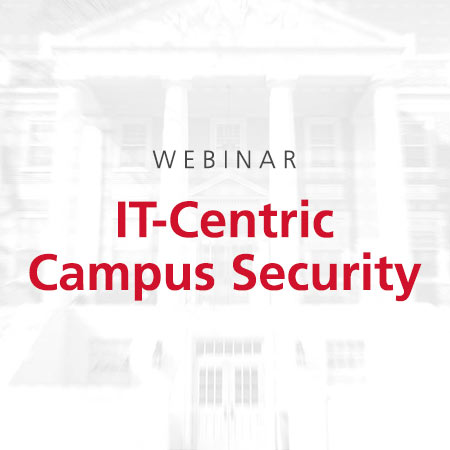 Webinar: IT-Centric Campus Security